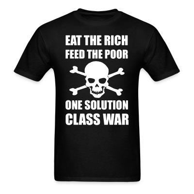 T-shirt Eat the rich feed the poor one solution class war