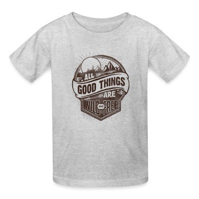 T-shirt enfant All good things are wild and free
