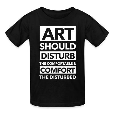 Art should disturb the comfortable & comfort the disturbed