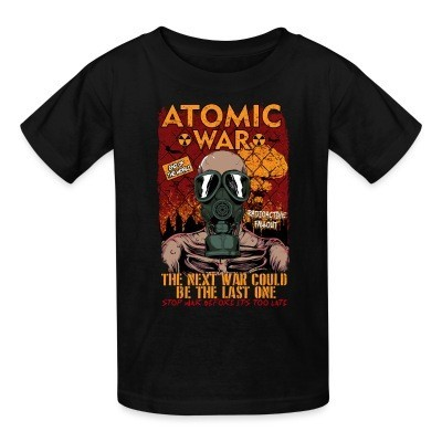 T-shirt enfant Atomatic war - the next war could be the last one. Stop war before it's too late