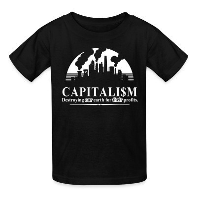 T-shirt enfant Capitalism: destroying our earth for their profits