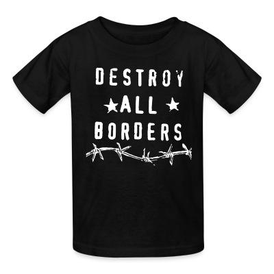 T-shirt enfant Destroy all borders
