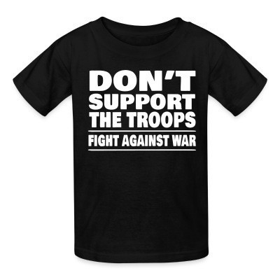 T-shirt enfant Don't support the troops - Fight against war
