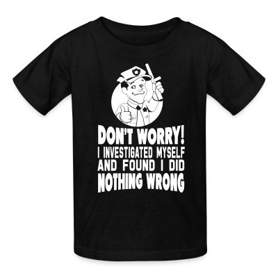 T-shirt enfant Don't worry! I investigated myself and found I did nothing wrong