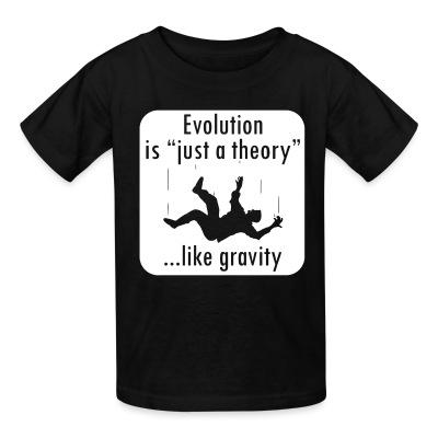 T-shirt enfant Evolution is ''just a theory'' ...like gravity