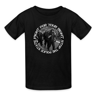 T-shirt enfant Fight for your right stop the police state