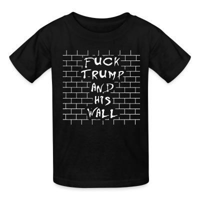 T-shirt enfant Fuck Trump and his wall