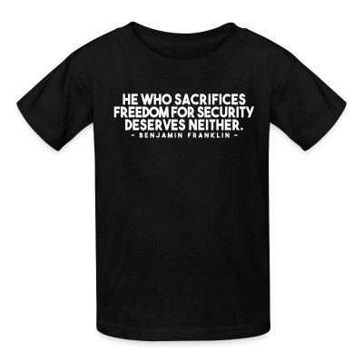 T-shirt enfant He who sacrifices freedom for security deserves neither. (Benjamin Franklin)
