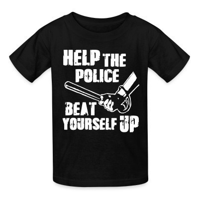 T-shirt enfant Help the police beat yourself up