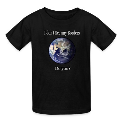 T-shirt enfant I don't see any borders. Do you?