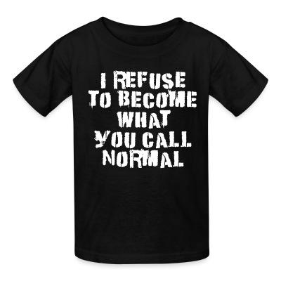 T-shirt enfant I refuse to become what you call normal