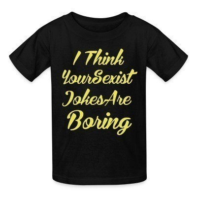 T-shirt enfant I think your sexist jokes are boring