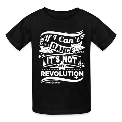 T-shirt enfant If i can't dance it's not my revolution (Emma Goldman)