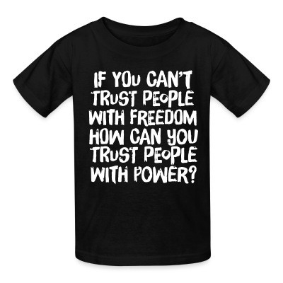 T-shirt enfant If you can't trust people with freedom, how can you trust people with power?