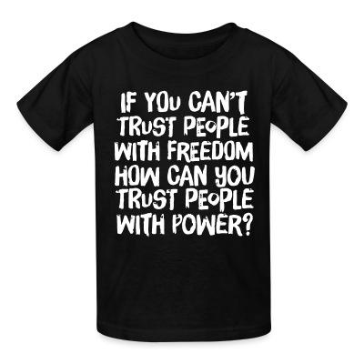 If you can't trust people with freedom, how can you trust people with power?