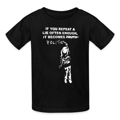 T-shirt enfant If you repeat a lie often enough, it become politics