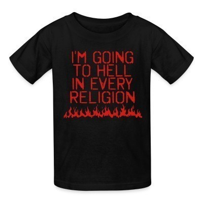 T-shirt enfant I'm going to hell in every religion