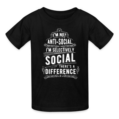 T-shirt enfant I'm not anti-social, i'm selectively social. There's a difference
