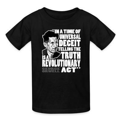 In a time of universal deceit telling the truth is a revolutionary act (George Orwell)