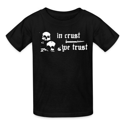 T-shirt enfant In crust we trust