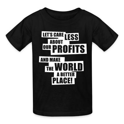 T-shirt enfant Let's care less about our profits and make the world a better place!