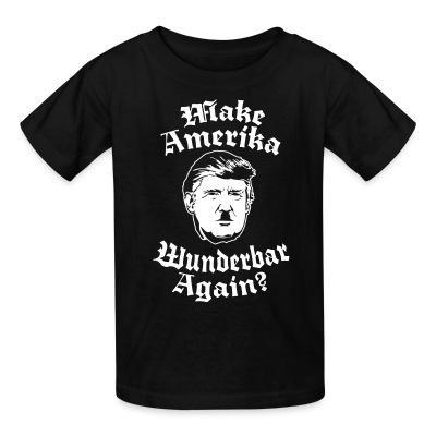 Make amerika wunderbar again?