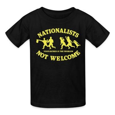 T-shirt enfant Nationalists not welcome. Your hatred is the problem