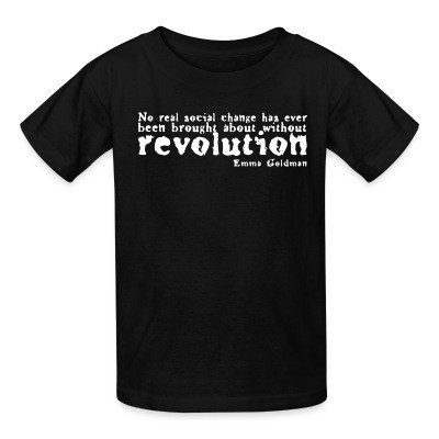 T-shirt enfant No real social change has ever been brought about without revolution (Emma Goldman)