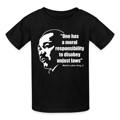 T-shirt enfant One has a moral responsibility to disobey unjust laws (Martin Luther King Jr)