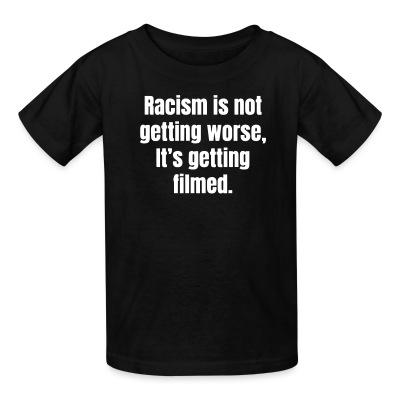 Racism is not getting worse, it's getting filmed.