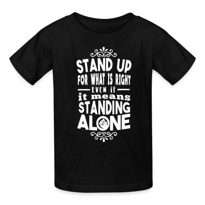 T-shirt enfant Stand up for what is right even if it means standing alone
