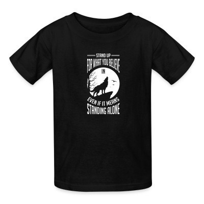 T-shirt enfant Stand up for what you believe in even if it means standing alone