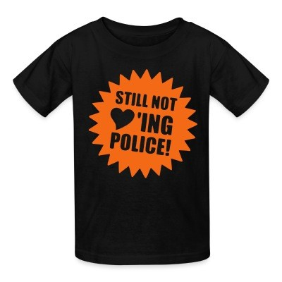 T-shirt enfant Still not loving police