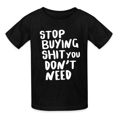 T-shirt enfant Stop buying shit you don't need