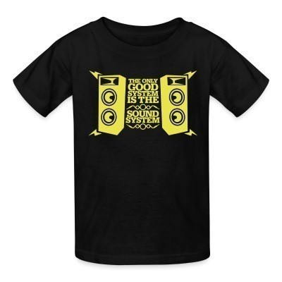 T-shirt enfant The only good system is the sound system