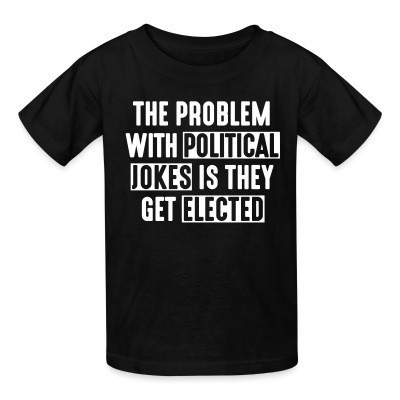 T-shirt enfant The problem with political jokes is they get elected