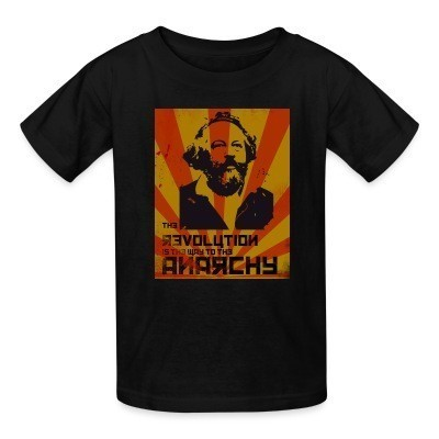 T-shirt enfant The revolution is the way to the anarchy (Bakunin)