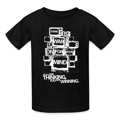 T-shirt enfant There is a war on for your mind. If you are thinking you are winning.
