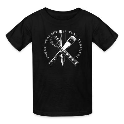 T-shirt enfant These weapons slay tyrants!