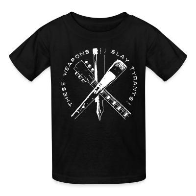 T-shirt enfant These weapons slay tyrants