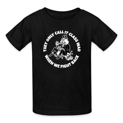 T-shirt enfant They only call it class war when we fight back