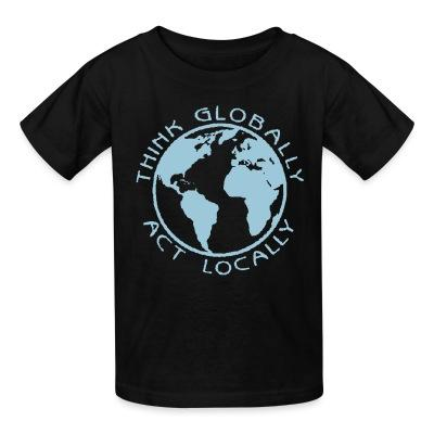 T-shirt enfant Think globally act locally