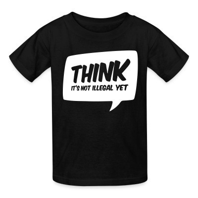 T-shirt enfant THINK! it's not illegal yet