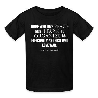 T-shirt enfant Those who love peace must learn to organize as effectively as those who love war - Martin Luther King Jr.