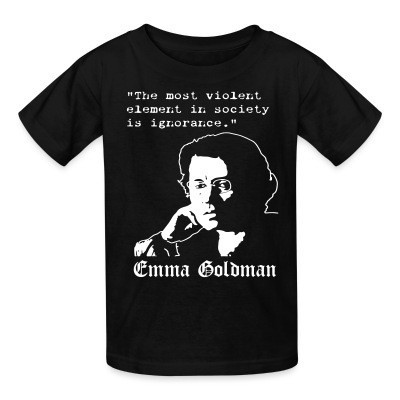 T-shirt enfant Tne most violent element in society is ignorance (Emma Goldman)