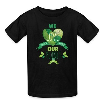 T-shirt enfant We love our earth our home our planet
