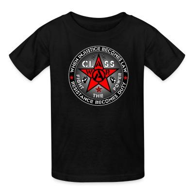 T-shirt enfant When injustice becomes law resistance becomes duty - class war fight the power