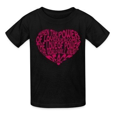 T-shirt enfant When the power of love overcomes the love of power, the world will know peace