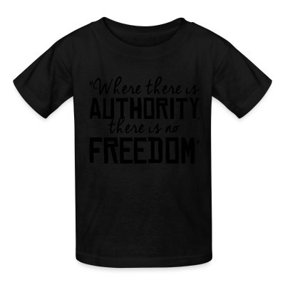 T-shirt enfant Where there is authority there is no freedom