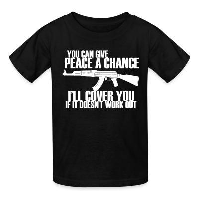 T-shirt enfant You can give peace a chance, i'll cover you if it doesn't work out
